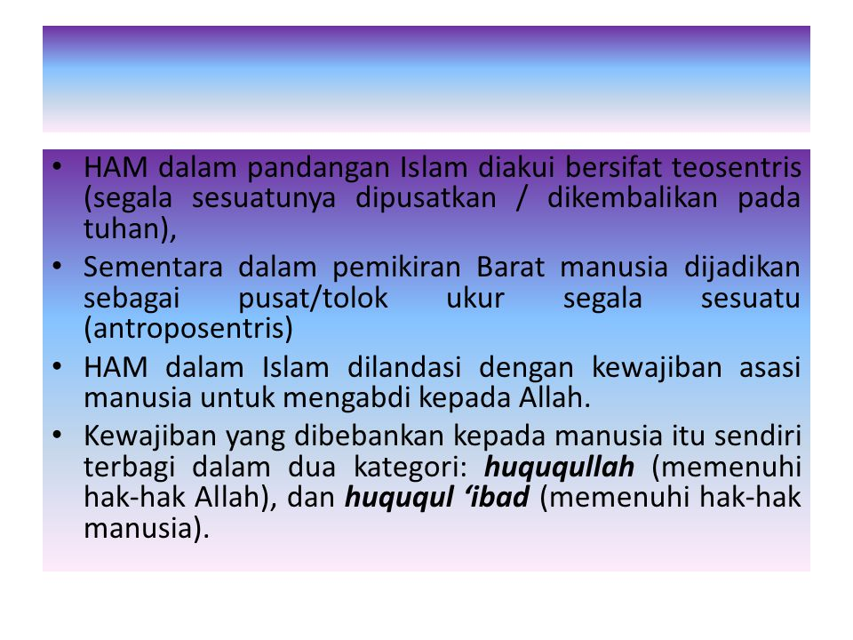 HAM dalam pandangan Islam diakui bersifat teosentris (segala sesuatunya dipusatkan / dikembalikan pada tuhan),
