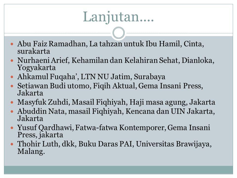 Lanjutan.... Abu Faiz Ramadhan, La tahzan untuk Ibu Hamil, Cinta, surakarta. Nurhaeni Arief, Kehamilan dan Kelahiran Sehat, Dianloka, Yogyakarta.