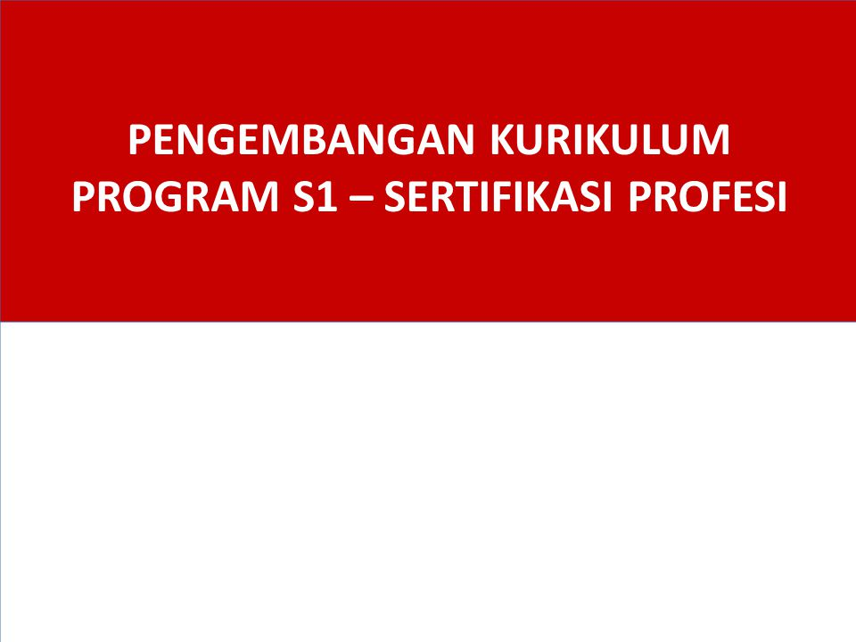 PENGEMBANGAN KURIKULUM PROGRAM S1 – SERTIFIKASI PROFESI