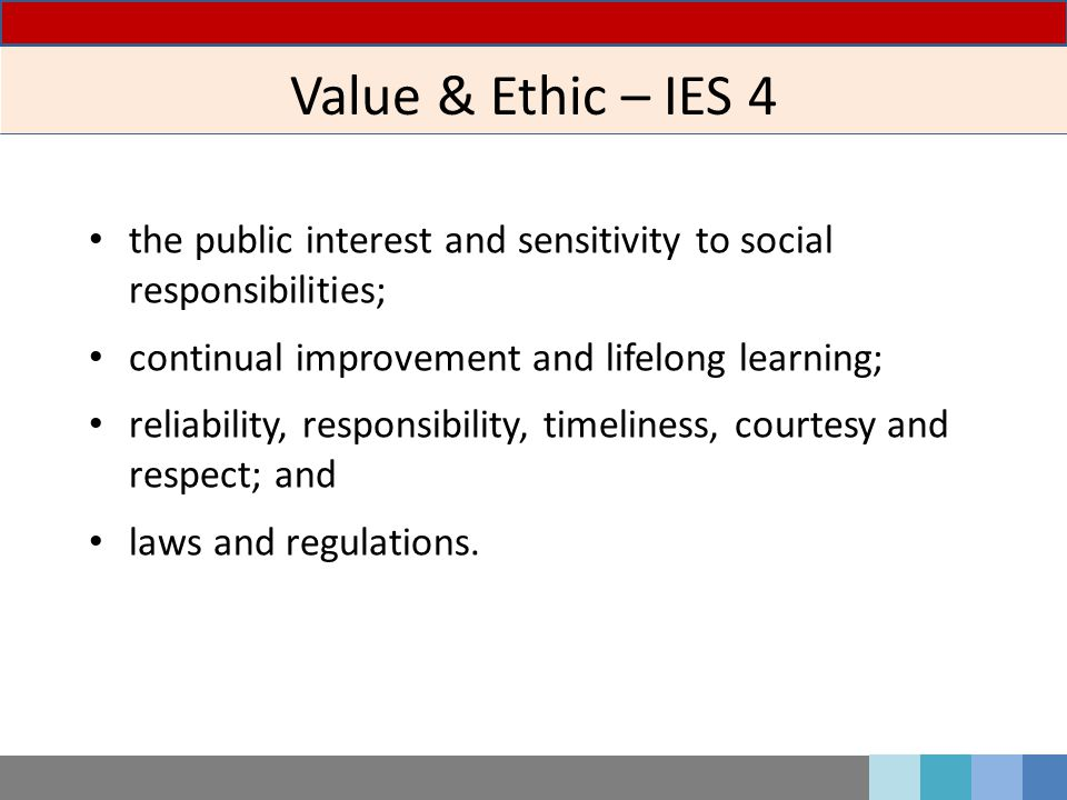 Value & Ethic – IES 4 the public interest and sensitivity to social responsibilities; continual improvement and lifelong learning;