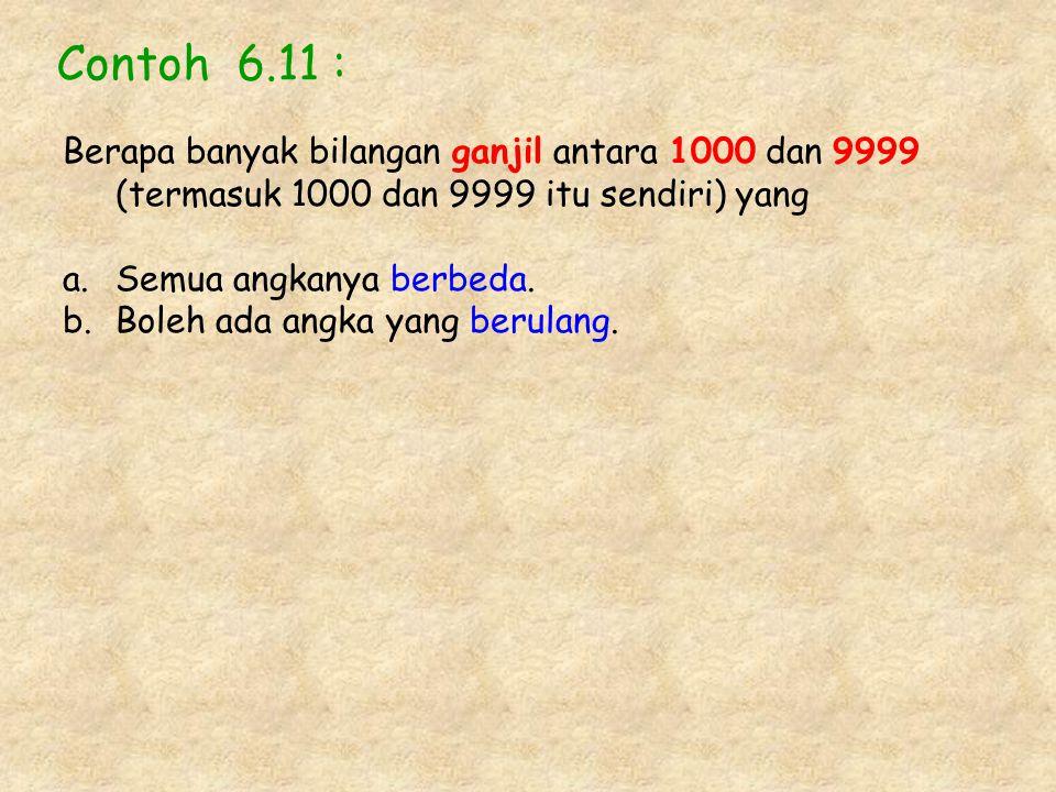 Contoh 6.11 : Berapa banyak bilangan ganjil antara 1000 dan 9999 (termasuk 1000 dan 9999 itu sendiri) yang.