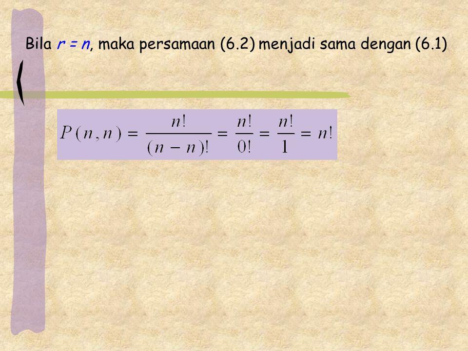 Bila r = n, maka persamaan (6.2) menjadi sama dengan (6.1)
