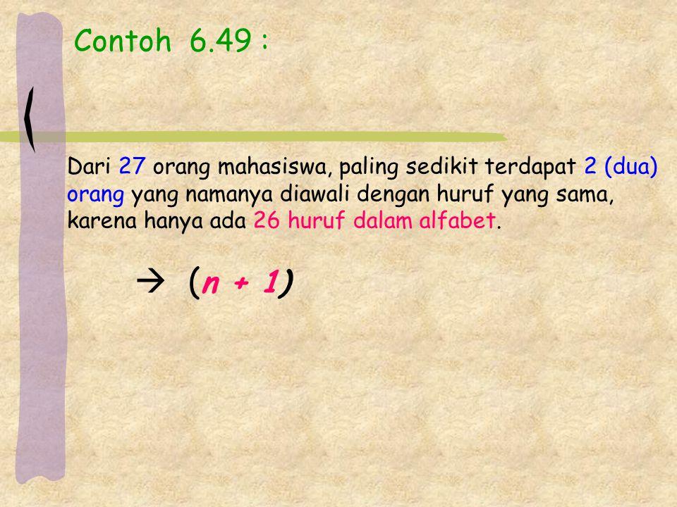 Contoh 6.49 : Dari 27 orang mahasiswa, paling sedikit terdapat 2 (dua)