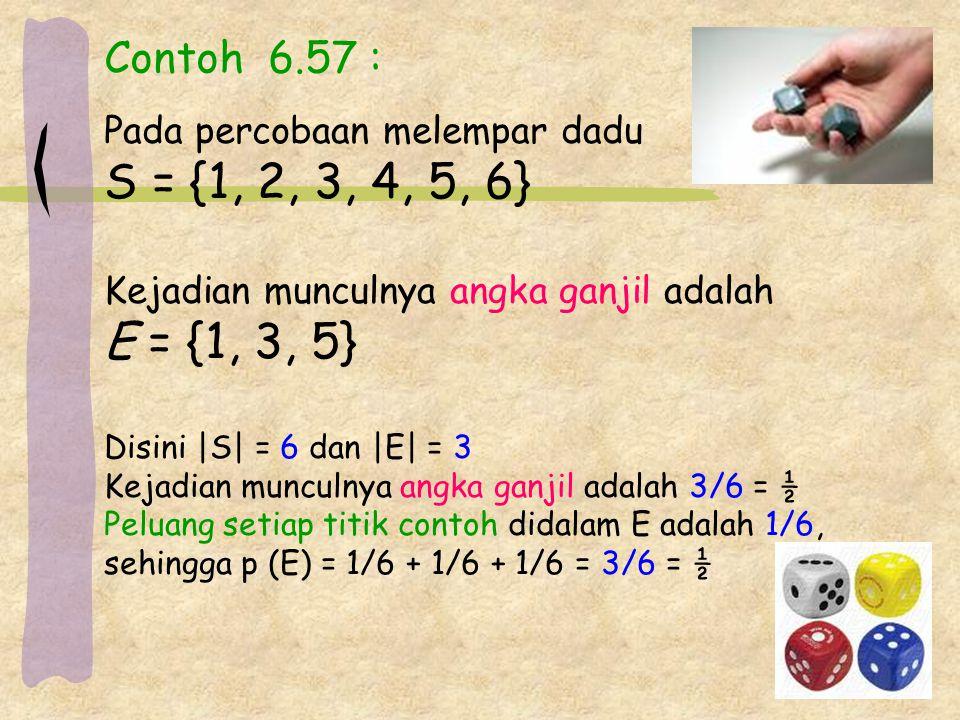Contoh 6.57 : Pada percobaan melempar dadu. S = {1, 2, 3, 4, 5, 6} Kejadian munculnya angka ganjil adalah.