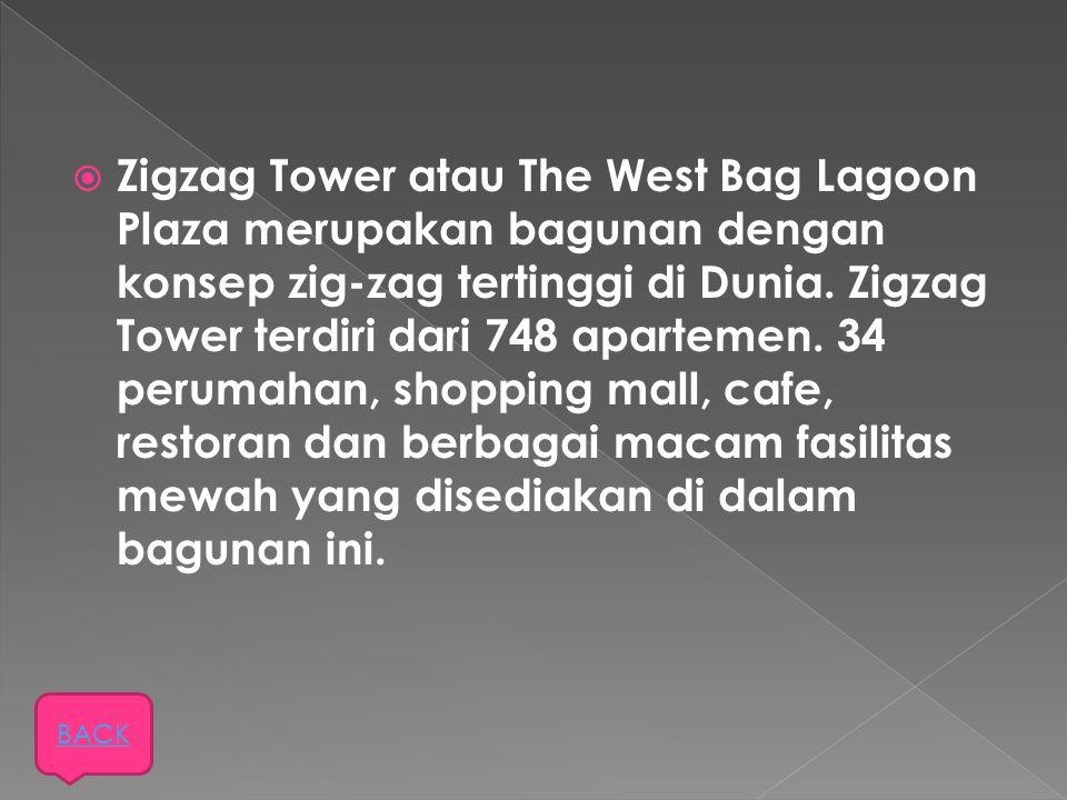 Zigzag Tower atau The West Bag Lagoon Plaza merupakan bagunan dengan konsep zig-zag tertinggi di Dunia. Zigzag Tower terdiri dari 748 apartemen. 34 perumahan, shopping mall, cafe, restoran dan berbagai macam fasilitas mewah yang disediakan di dalam bagunan ini.