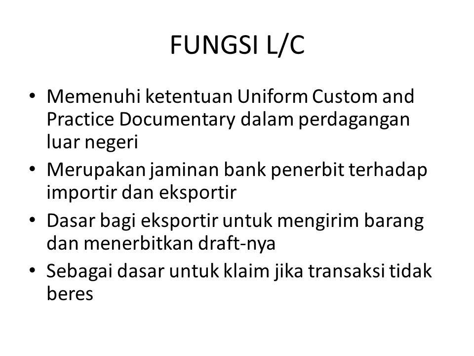 FUNGSI L/C Memenuhi ketentuan Uniform Custom and Practice Documentary dalam perdagangan luar negeri.