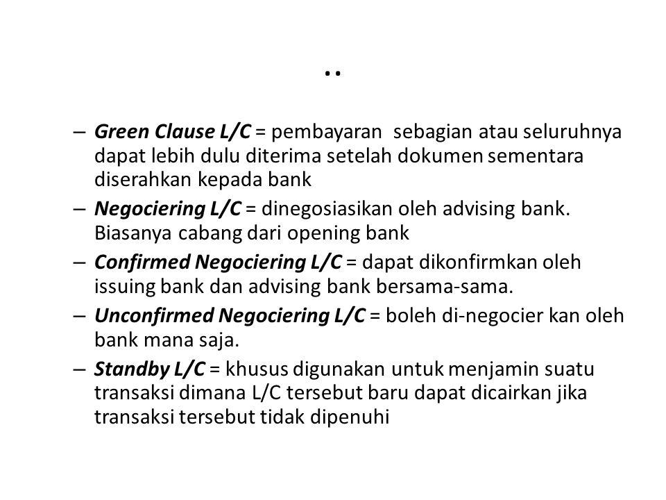 .. Green Clause L/C = pembayaran sebagian atau seluruhnya dapat lebih dulu diterima setelah dokumen sementara diserahkan kepada bank.