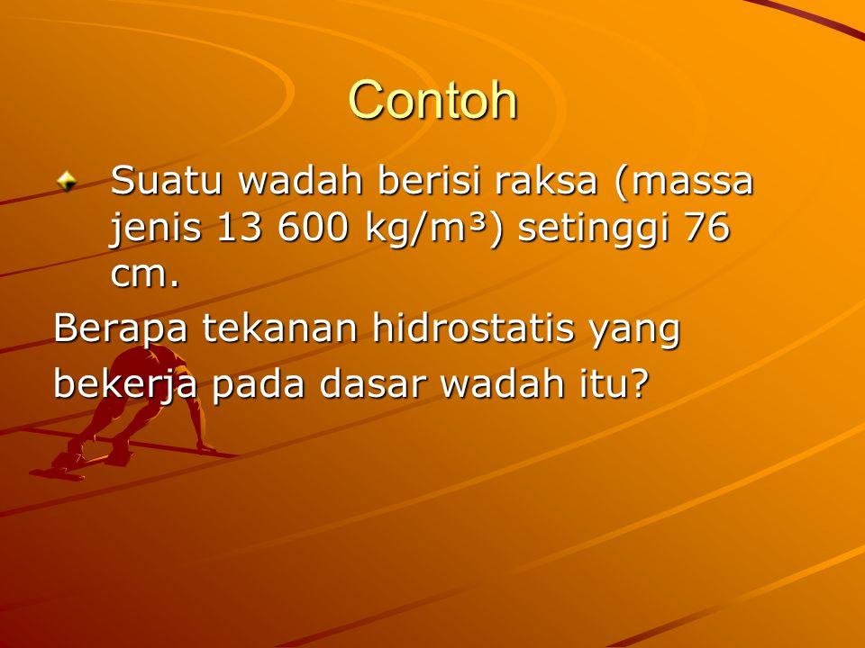 Contoh Suatu wadah berisi raksa (massa jenis 13 600 kg/m³) setinggi 76 cm. Berapa tekanan hidrostatis yang.