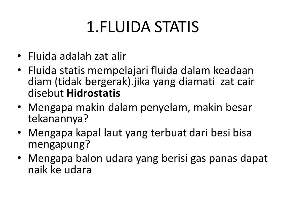 1.FLUIDA STATIS Fluida adalah zat alir