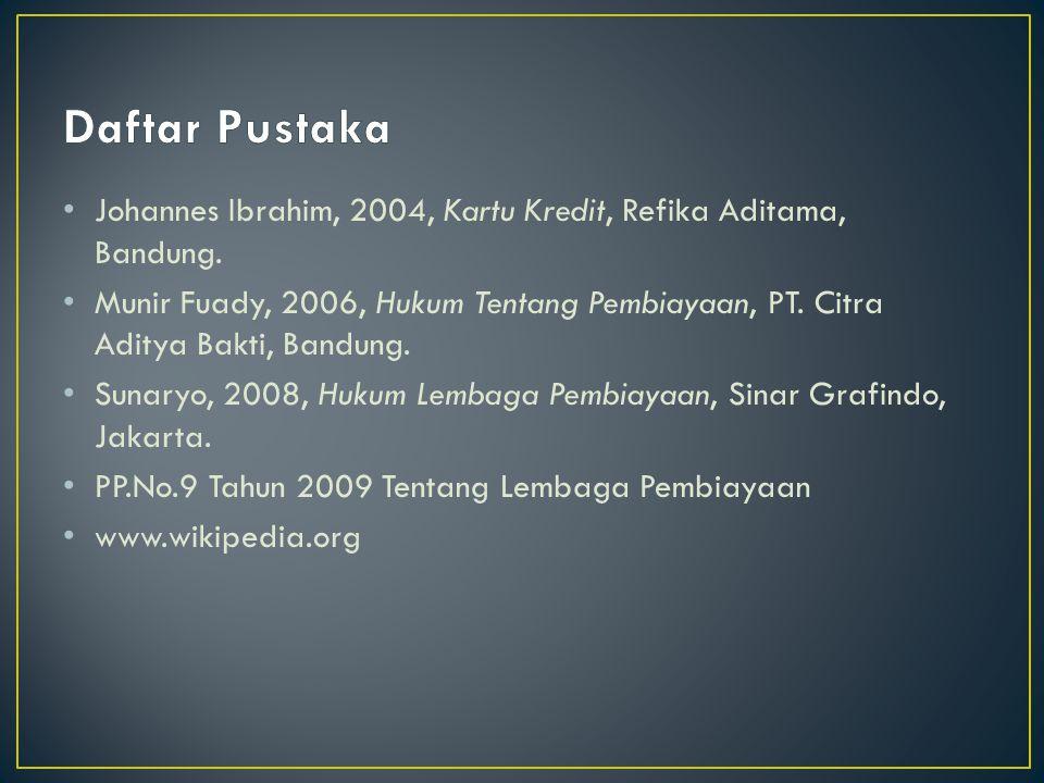 Daftar Pustaka Johannes Ibrahim, 2004, Kartu Kredit, Refika Aditama, Bandung.