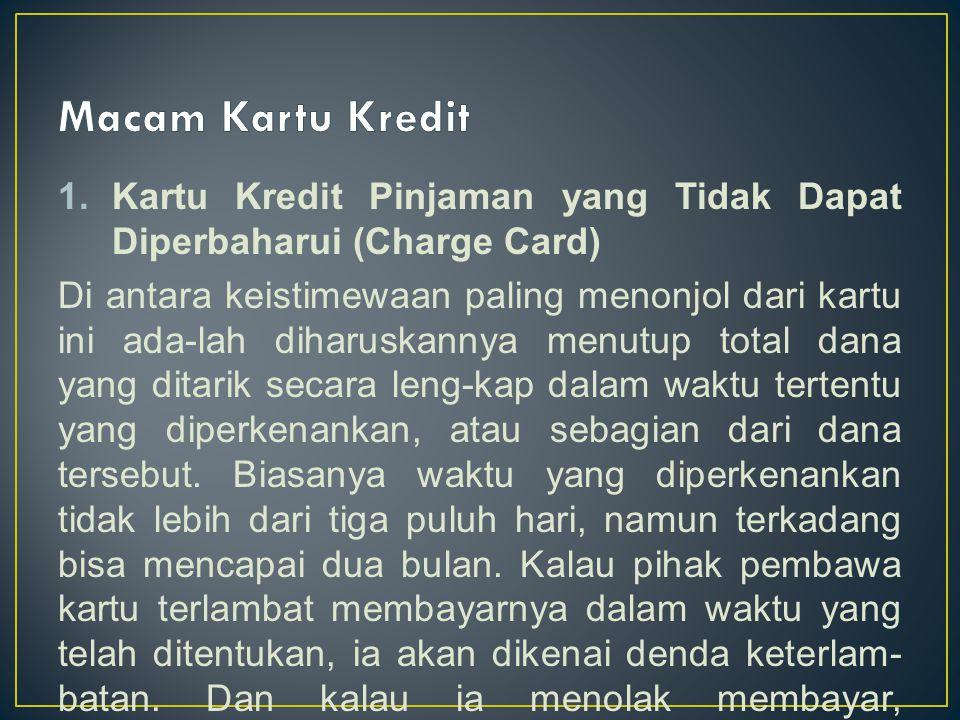 Macam Kartu Kredit Kartu Kredit Pinjaman yang Tidak Dapat Diperbaharui (Charge Card)