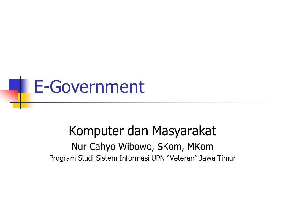 E-Government Komputer dan Masyarakat Nur Cahyo Wibowo, SKom, MKom