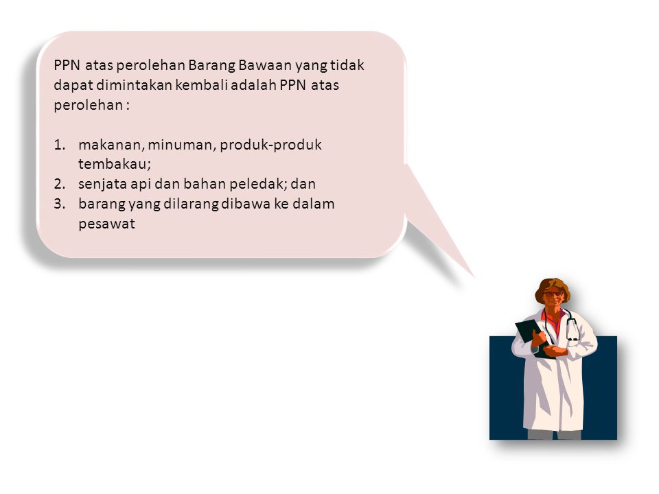 PPN atas perolehan Barang Bawaan yang tidak dapat dimintakan kembali adalah PPN atas perolehan :