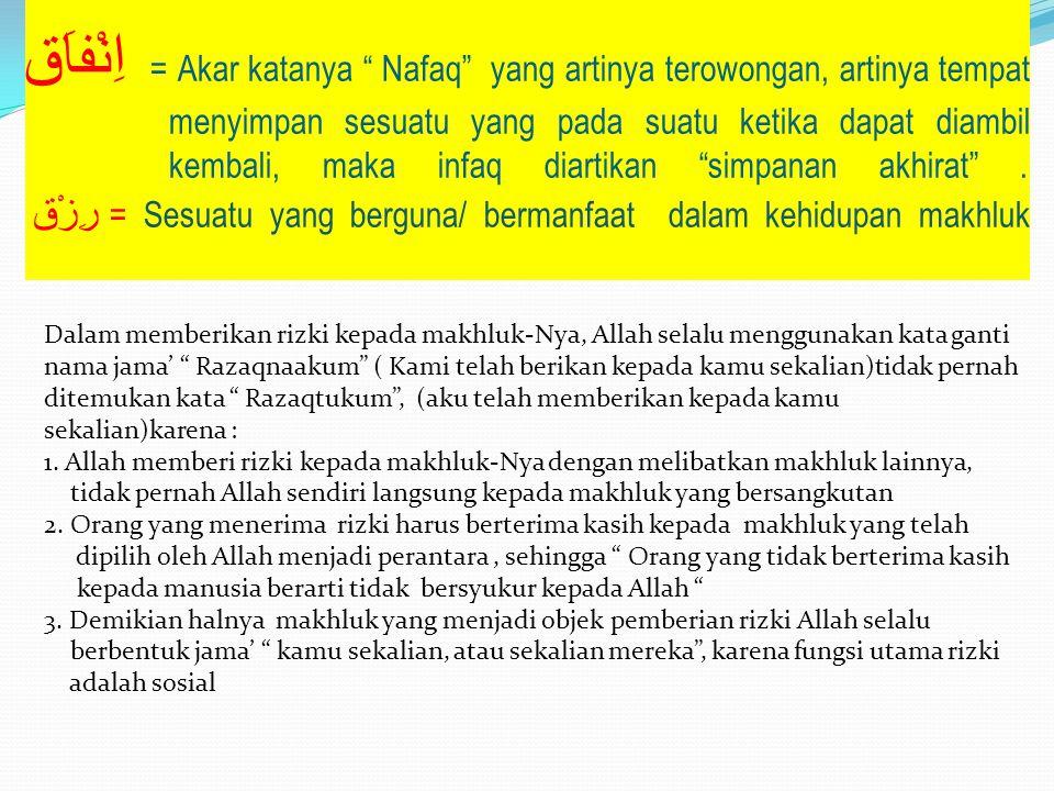 اِنْفاَق = Akar katanya Nafaq yang artinya terowongan, artinya tempat menyimpan sesuatu yang pada suatu ketika dapat diambil kembali, maka infaq diartikan simpanan akhirat . رِزْق= Sesuatu yang berguna/ bermanfaat dalam kehidupan makhluk