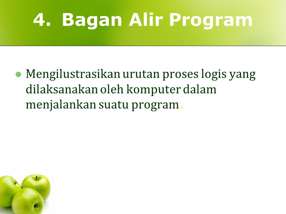 4. Bagan Alir Program Mengilustrasikan urutan proses logis yang dilaksanakan oleh komputer dalam menjalankan suatu program.