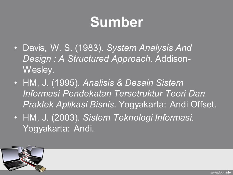 Sumber Davis, W. S. (1983). System Analysis And Design : A Structured Approach. Addison-Wesley.