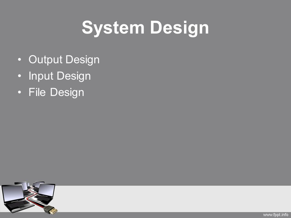 System Design Output Design Input Design File Design Output Design