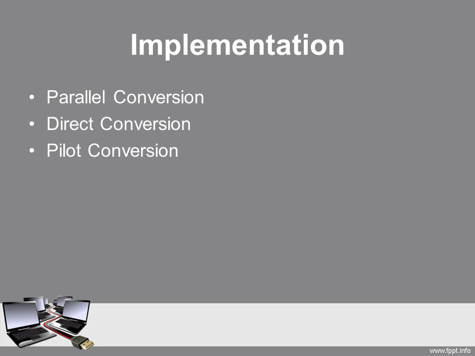 Implementation Parallel Conversion Direct Conversion Pilot Conversion