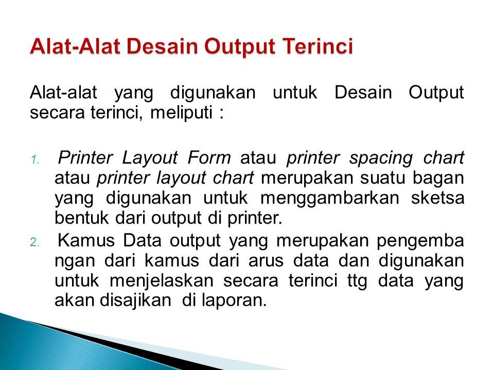 Alat-Alat Desain Output Terinci