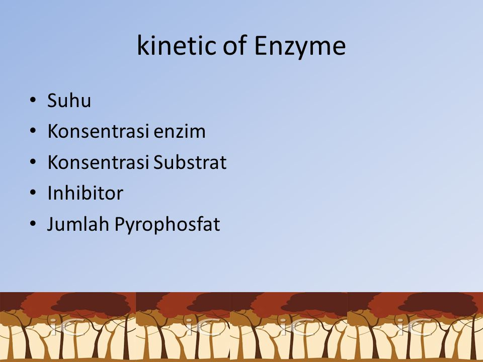 kinetic of Enzyme Suhu Konsentrasi enzim Konsentrasi Substrat