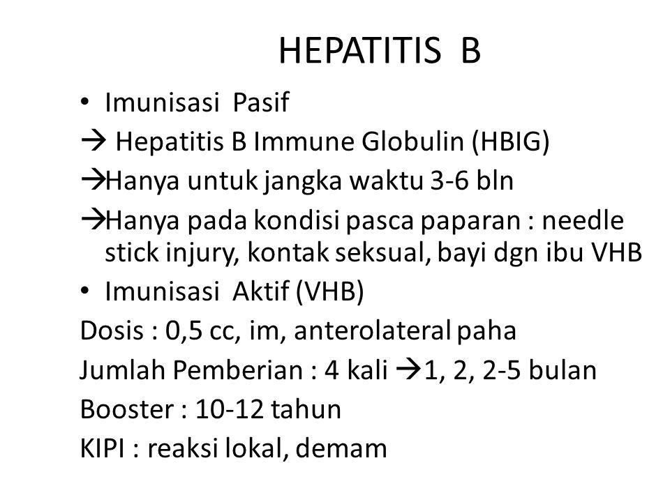HEPATITIS B Imunisasi Pasif  Hepatitis B Immune Globulin (HBIG)