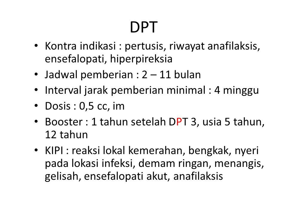 DPT Kontra indikasi : pertusis, riwayat anafilaksis, ensefalopati, hiperpireksia. Jadwal pemberian : 2 – 11 bulan.