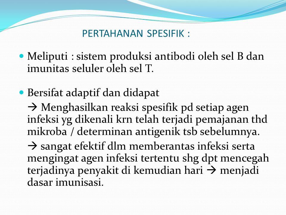 PERTAHANAN SPESIFIK : Meliputi : sistem produksi antibodi oleh sel B dan imunitas seluler oleh sel T.