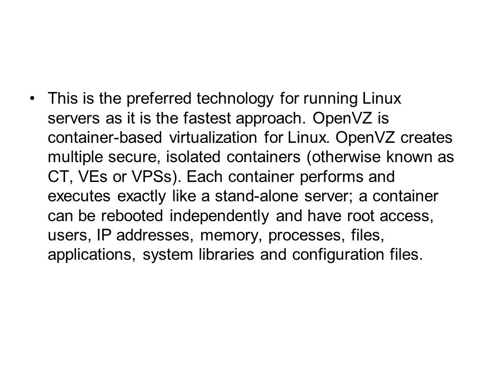 This is the preferred technology for running Linux servers as it is the fastest approach.