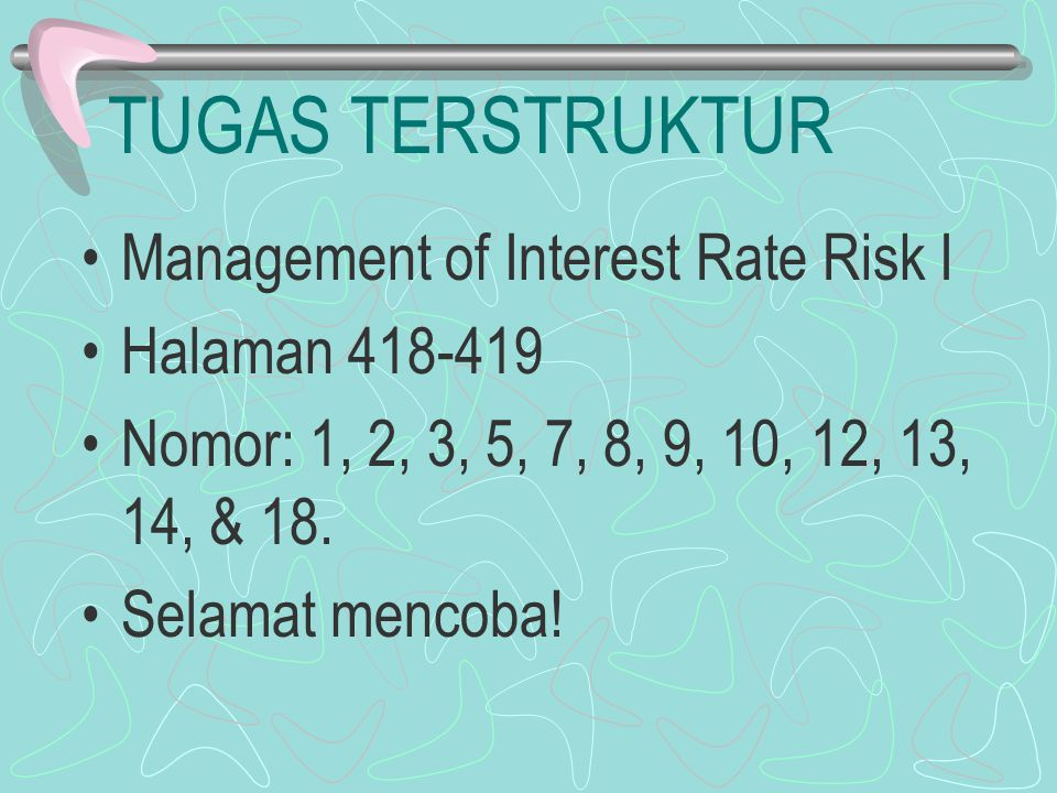 TUGAS TERSTRUKTUR Management of Interest Rate Risk I Halaman 418-419