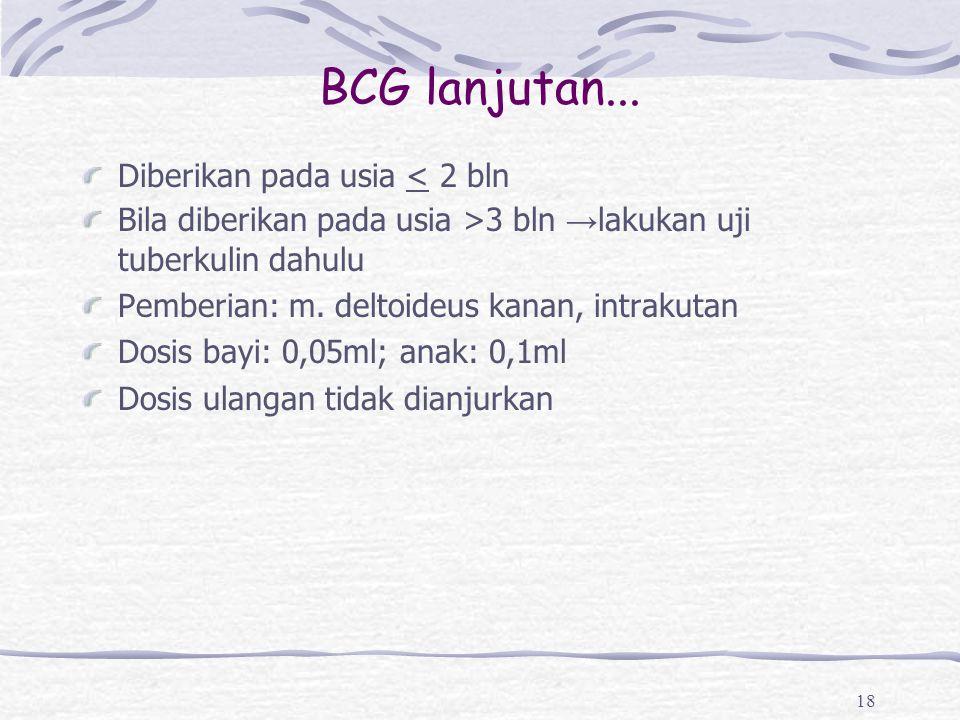BCG lanjutan... Diberikan pada usia < 2 bln