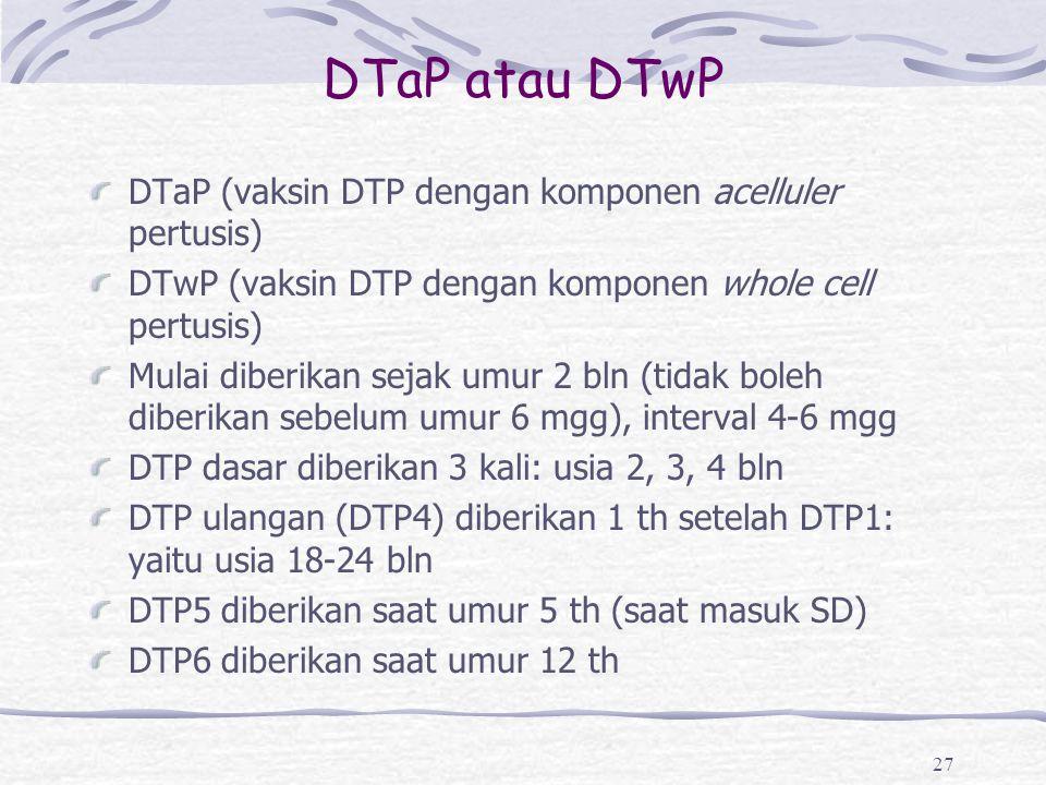 DTaP atau DTwP DTaP (vaksin DTP dengan komponen acelluler pertusis)