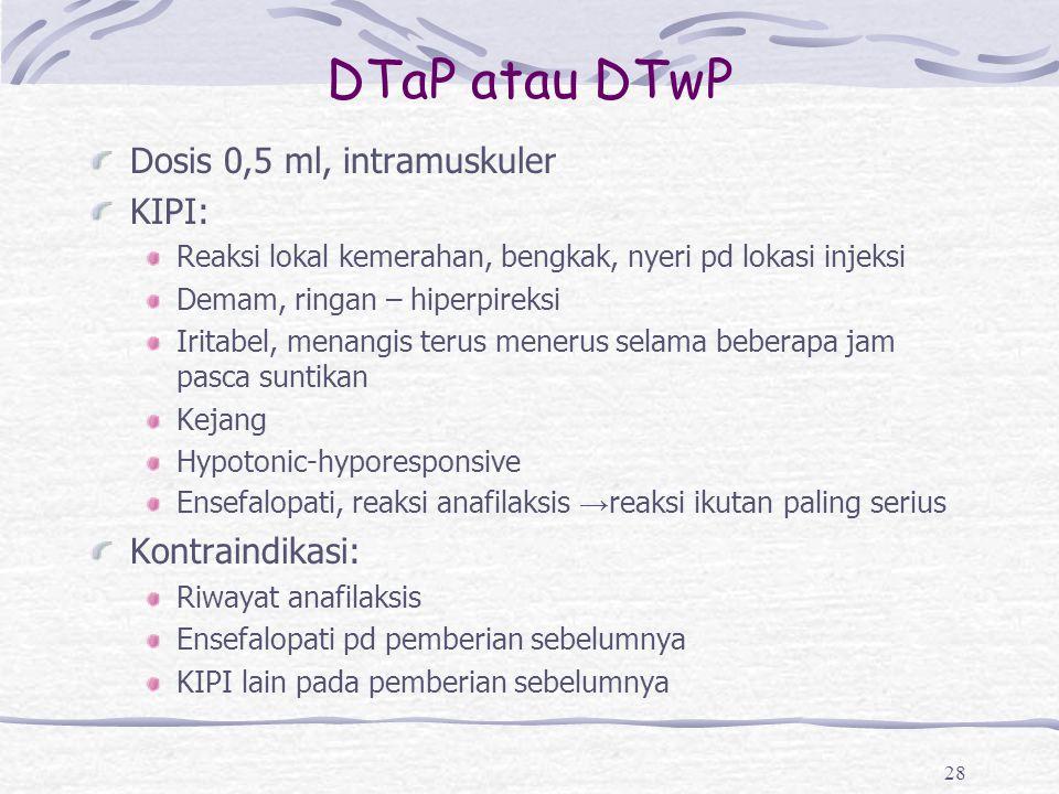 DTaP atau DTwP Dosis 0,5 ml, intramuskuler KIPI: Kontraindikasi: