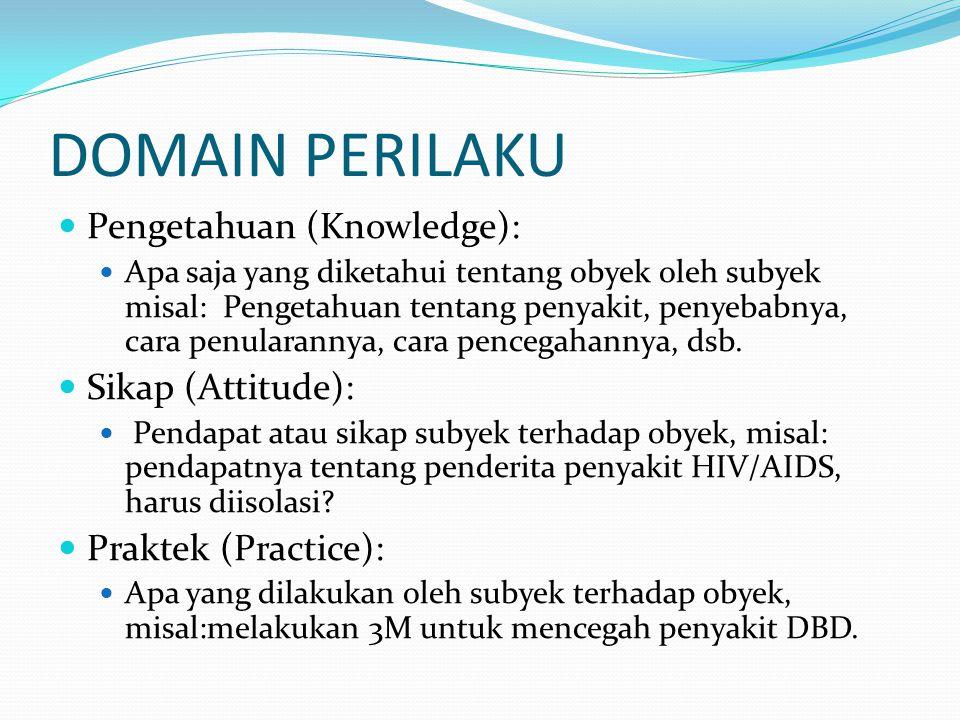 DOMAIN PERILAKU Pengetahuan (Knowledge): Sikap (Attitude):
