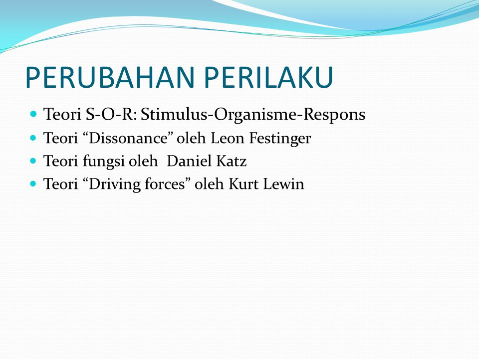 PERUBAHAN PERILAKU Teori S-O-R: Stimulus-Organisme-Respons