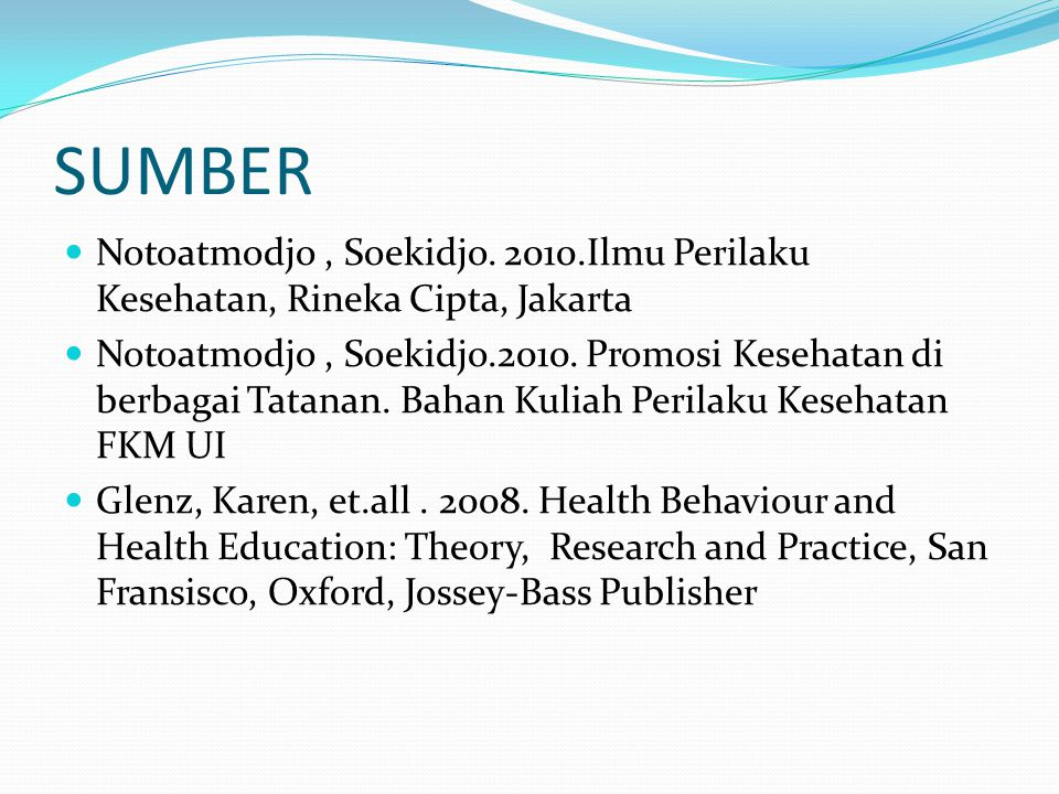 SUMBER Notoatmodjo , Soekidjo. 2010.Ilmu Perilaku Kesehatan, Rineka Cipta, Jakarta.