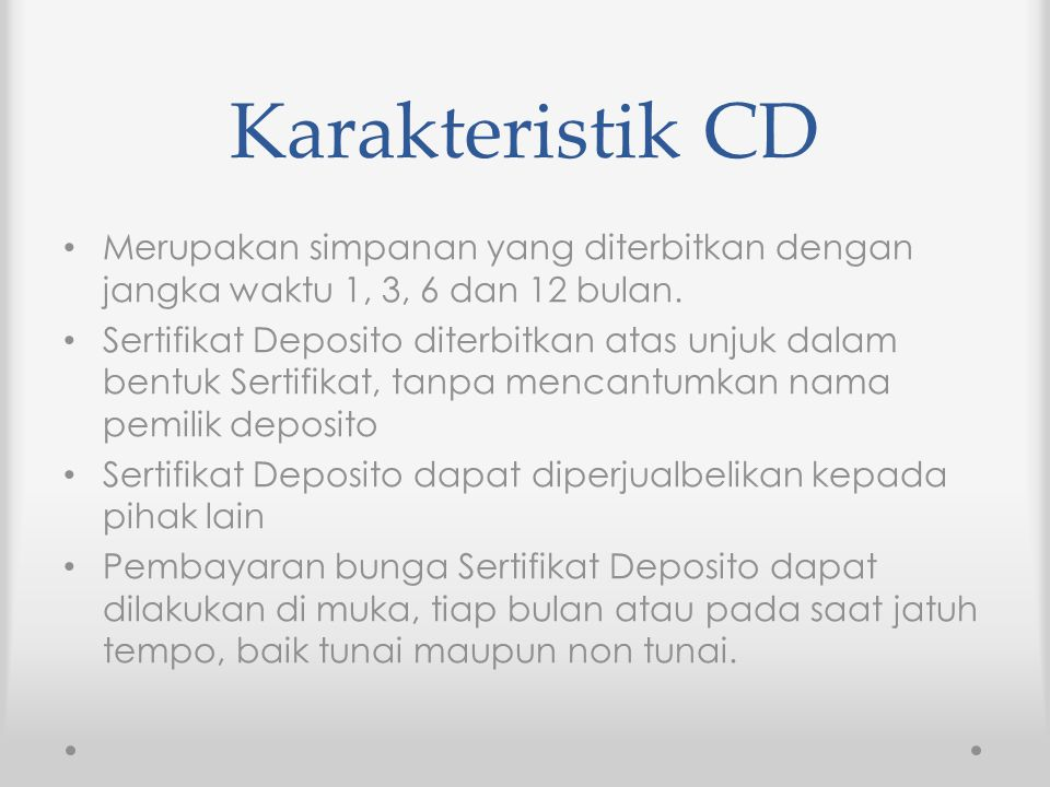 Karakteristik CD Merupakan simpanan yang diterbitkan dengan jangka waktu 1, 3, 6 dan 12 bulan.