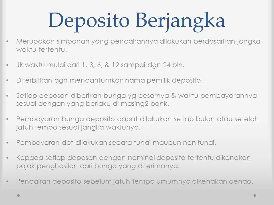 Deposito Berjangka Merupakan simpanan yang pencairannya dilakukan berdasarkan jangka waktu tertentu.