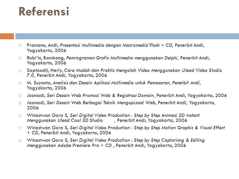 Referensi Pramono, Andi, Presentasi Multimedia dengan Macromedia'Flash + CD, Penerbit Andi, Yogyakarta, 2006.