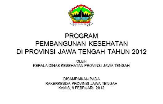 PROGRAM PEMBANGUNAN KESEHATAN DI PROVINSI JAWA TENGAH TAHUN 2012