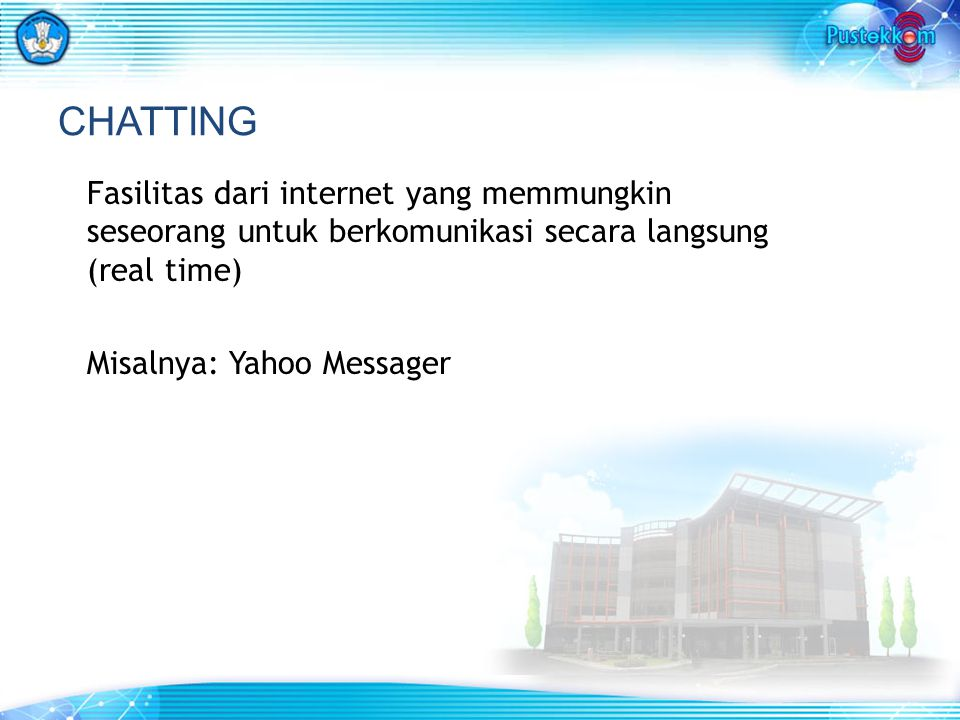 CHATTING Fasilitas dari internet yang memmungkin seseorang untuk berkomunikasi secara langsung (real time)