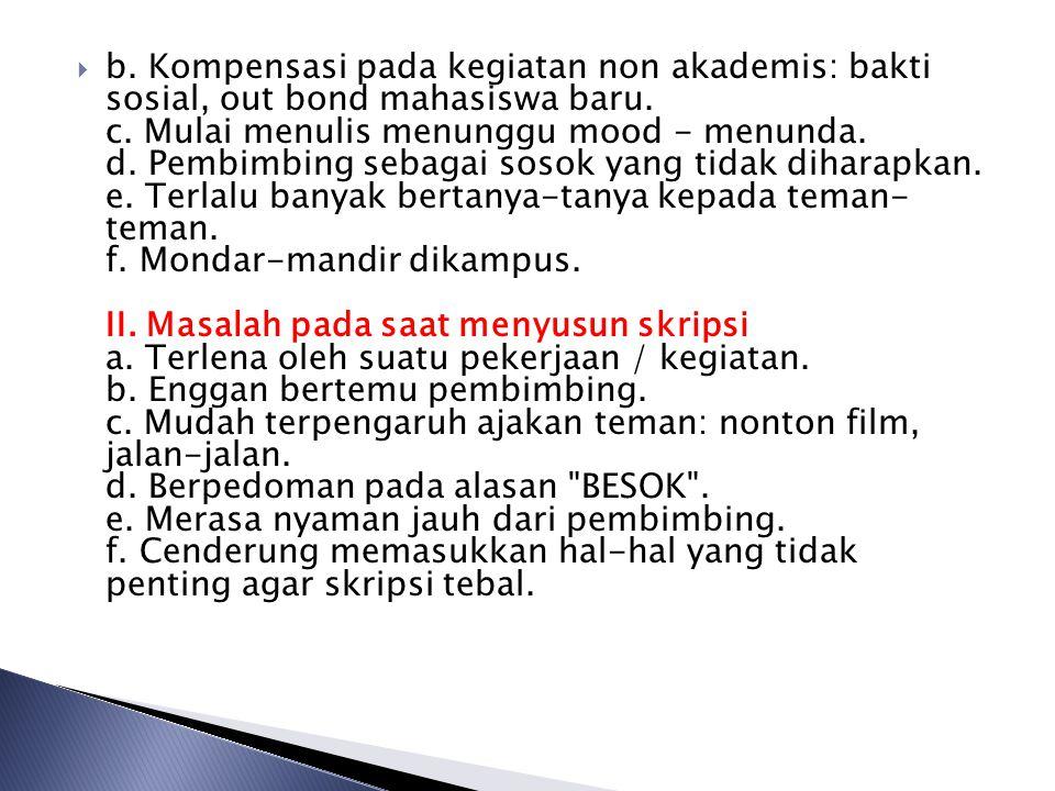 b. Kompensasi pada kegiatan non akademis: bakti sosial, out bond mahasiswa baru.