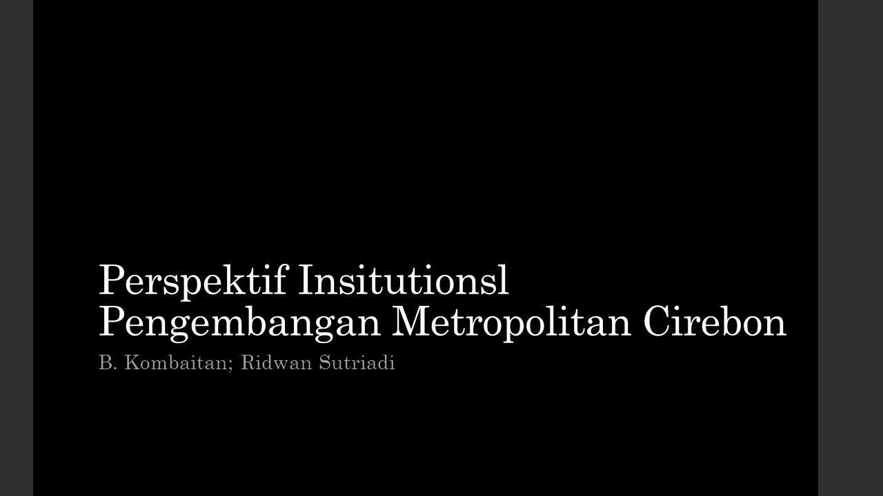 Perspektif Insitutionsl Pengembangan Metropolitan Cirebon
