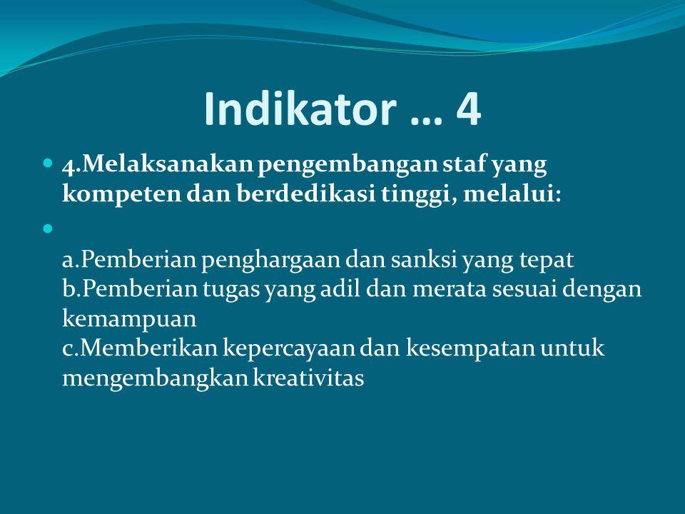 Indikator … 4 4.Melaksanakan pengembangan staf yang kompeten dan berdedikasi tinggi, melalui: