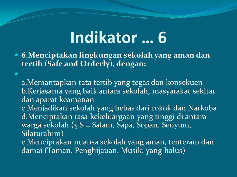 Indikator … 6 6.Menciptakan lingkungan sekolah yang aman dan tertib (Safe and Orderly), dengan:
