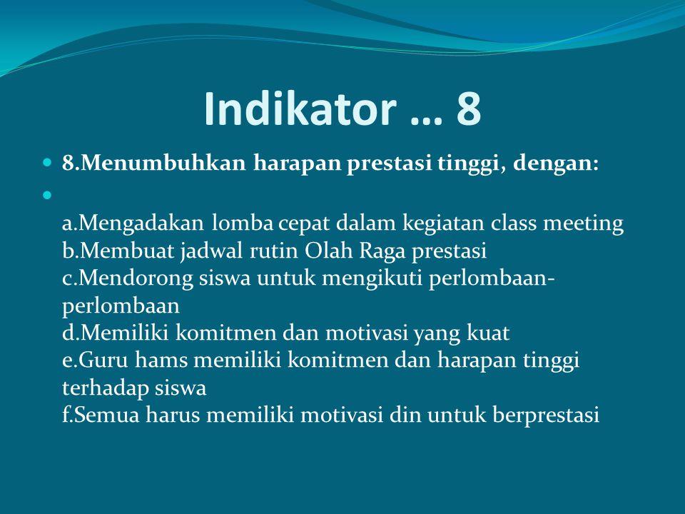 Indikator … 8 8.Menumbuhkan harapan prestasi tinggi, dengan:
