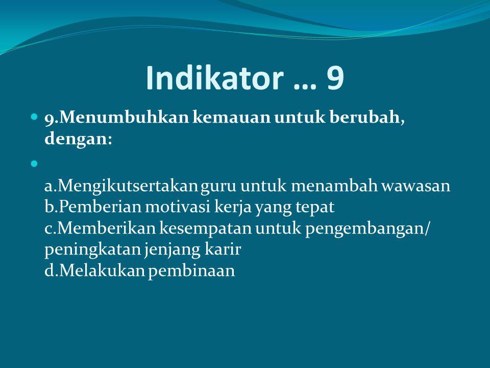Indikator … 9 9.Menumbuhkan kemauan untuk berubah, dengan: