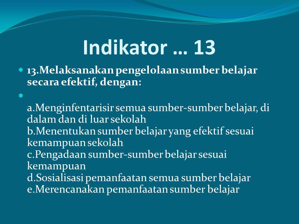 Indikator … 13 13.Melaksanakan pengelolaan sumber belajar secara efektif, dengan: