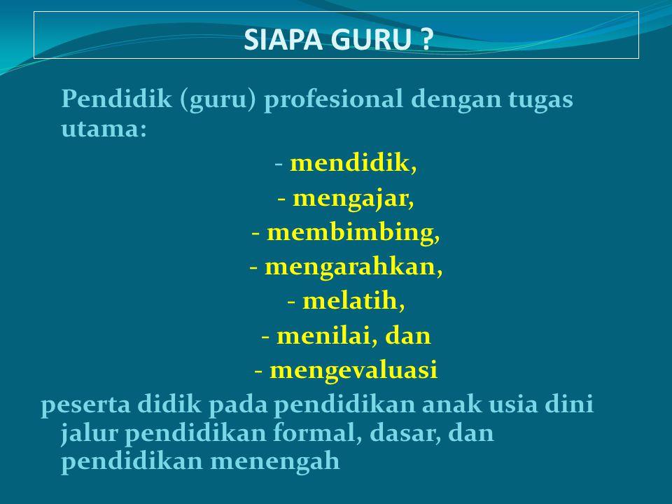 SIAPA GURU Pendidik (guru) profesional dengan tugas utama: