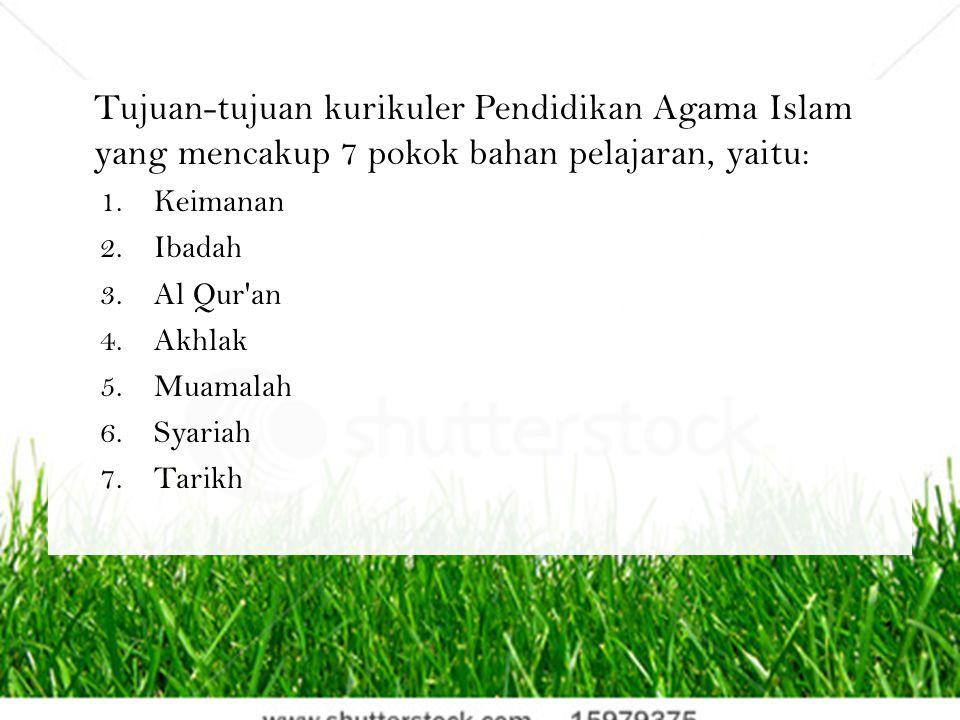 Tujuan-tujuan kurikuler Pendidikan Agama Islam yang mencakup 7 pokok bahan pelajaran, yaitu: