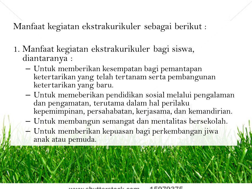Manfaat kegiatan ekstrakurikuler sebagai berikut :